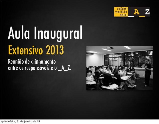 Aula Inaugural     Extensivo 2013     Reunião de alinhamento     entre os responsáveis e o _A_Z.quinta-feira, 31 de janeir...
