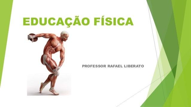 EDUCAÇÃO FÍSICA PROFESSOR RAFAEL LIBERATO