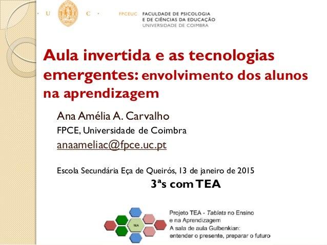 Aula invertida e as tecnologias emergentes: envolvimento dos alunos na aprendizagem Ana Amélia A. Carvalho FPCE, Universid...