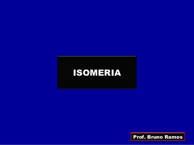 ISOMERIA           Prof. Bruno Ramos