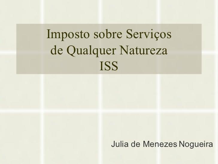 Imposto sobre Serviços de Qualquer Natureza ISS Julia de Menezes   Nogueira