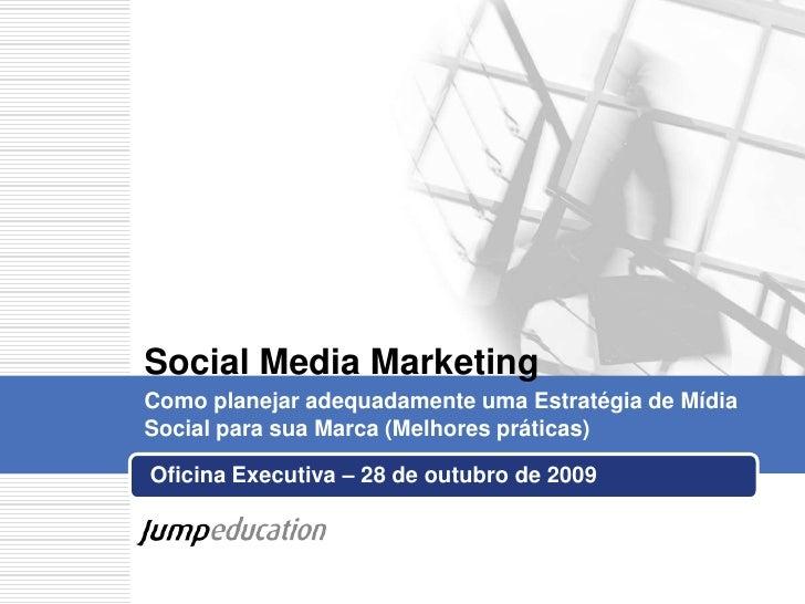 Oficina Executiva – 28 de outubro de 2009 <br />Social Media Marketing<br />Como planejar adequadamente uma Estratégia de ...