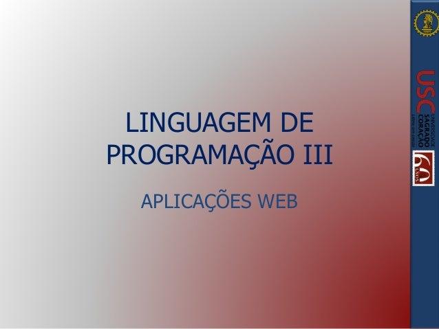 LINGUAGEM DE PROGRAMAÇÃO III APLICAÇÕES WEB