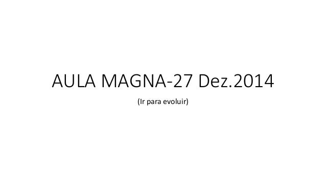 AULA MAGNA-27 Dez.2014 (Ir para evoluir)