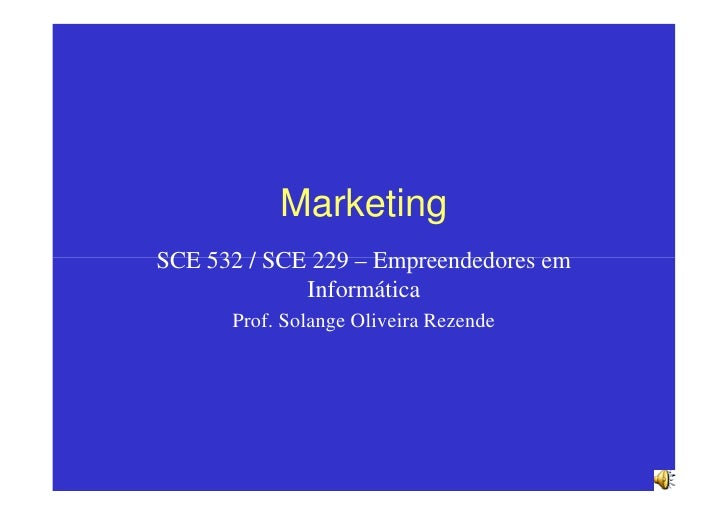 Marketing SCE 532 / SCE 229 – Empreendedores em              Informática       Prof. Solange Oliveira Rezende