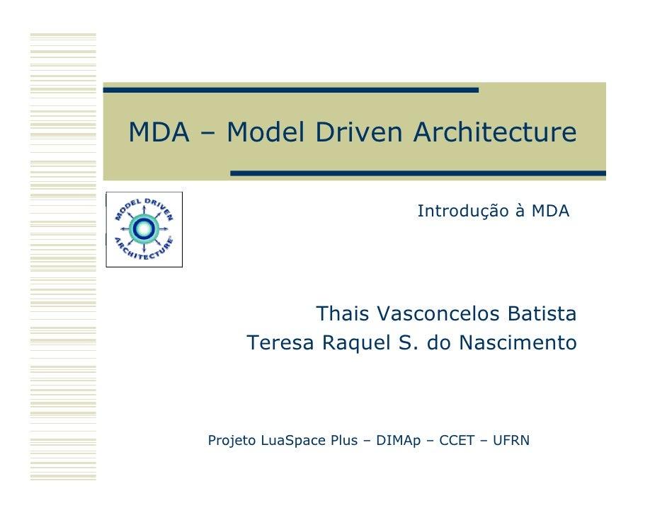 MDA – Model Driven Architecture                                  Introdução à MDA                     Thais Vasconcelos Ba...