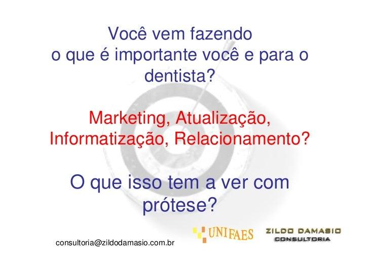 Você vem fazendoo que é importante você e para o           dentista?     Marketing, Atualização,Informatização, Relacionam...