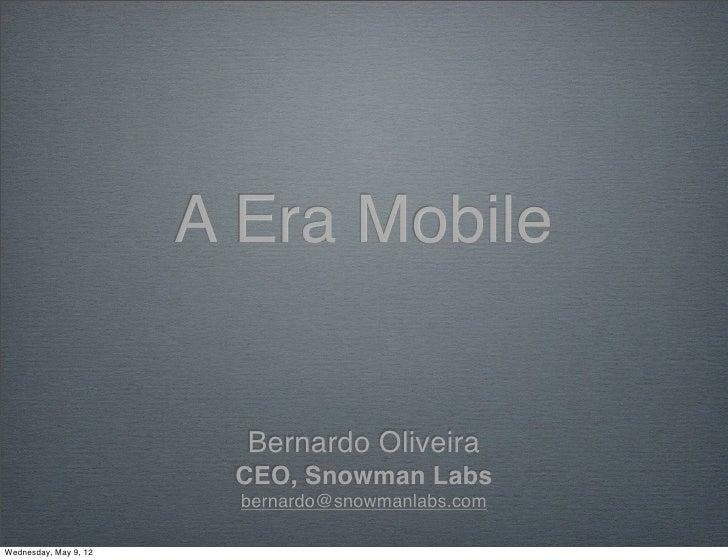 A Era Mobile                         Bernardo Oliveira                        CEO, Snowman Labs                         be...