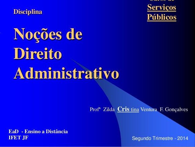 Curso de Serviços Públicos EaD - Ensino a Distância IFET JF Segundo Trimestre - 2014 Profª Zilda Cris tina Ventura F. Gonç...
