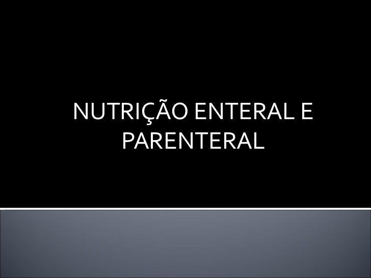 NUTRIÇÃO ENTERAL E   PARENTERAL