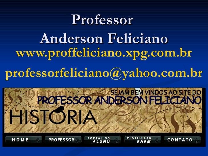 Professor     Anderson Feliciano  www.proffeliciano.xpg.com.brprofessorfeliciano@yahoo.com.br
