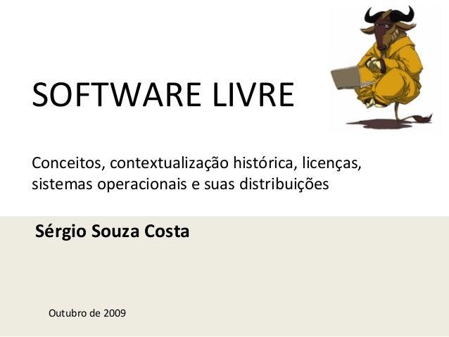SOFTWARE LIVRE Conceitos, contextualização histórica, licenças, sistemas operacionais e suas distribuições Sérgio Souza Co...