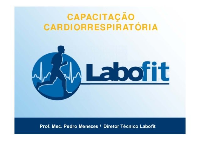 CAPACITAÇÃO CARDIORRESPIRATÓRIA Prof. Msc. Pedro Menezes / Diretor Técnico Labofit