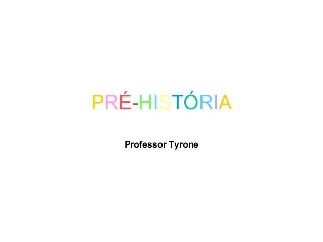 PRÉ-HISTÓRIA Professor Tyrone