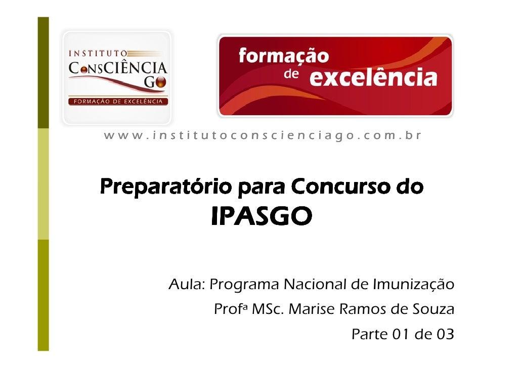 www.institutoconscienciago.com.br    Preparatório para Concurso do            IPASGO        Aula: Programa Nacional de Imu...