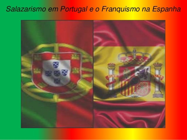 Salazarismo em Portugal e o Franquismo na Espanha
