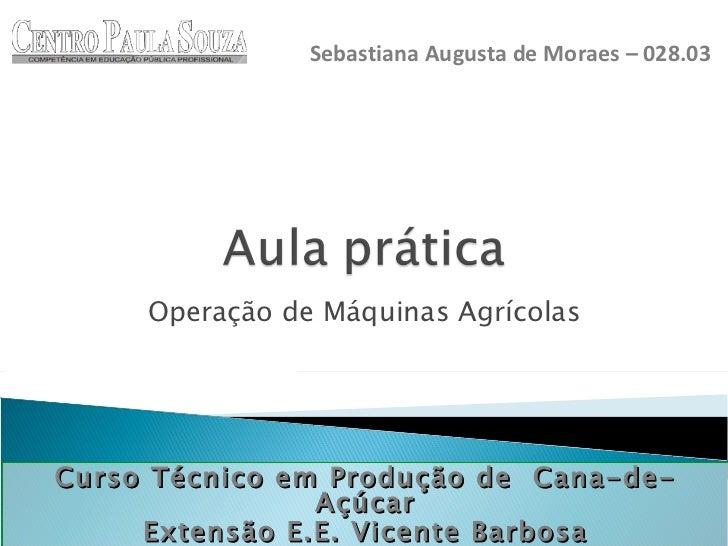 Operação de Máquinas Agrícolas Curso Técnico em Produção de  Cana-de-Açúcar Extensão E.E. Vicente Barbosa Sebastiana Augus...