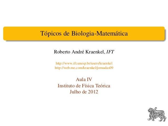Tópicos de Biologia-Matemática    Roberto André Kraenkel, IFT    http://www.ift.unesp.br/users/kraenkel    http://web.me.c...