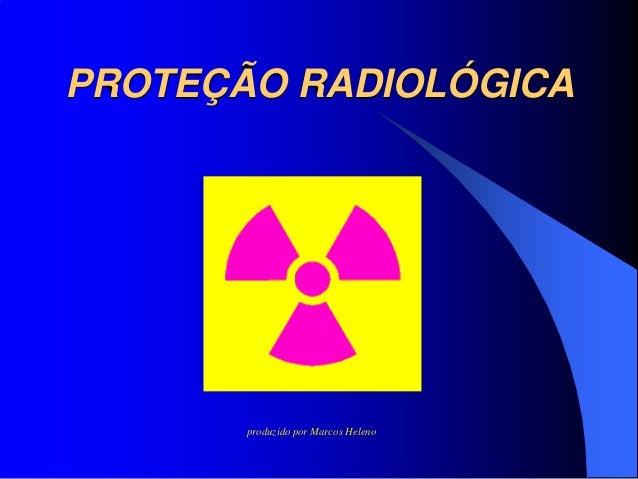 PROTEÇÃO RADIOLÓGICA produzido por Marcos Heleno