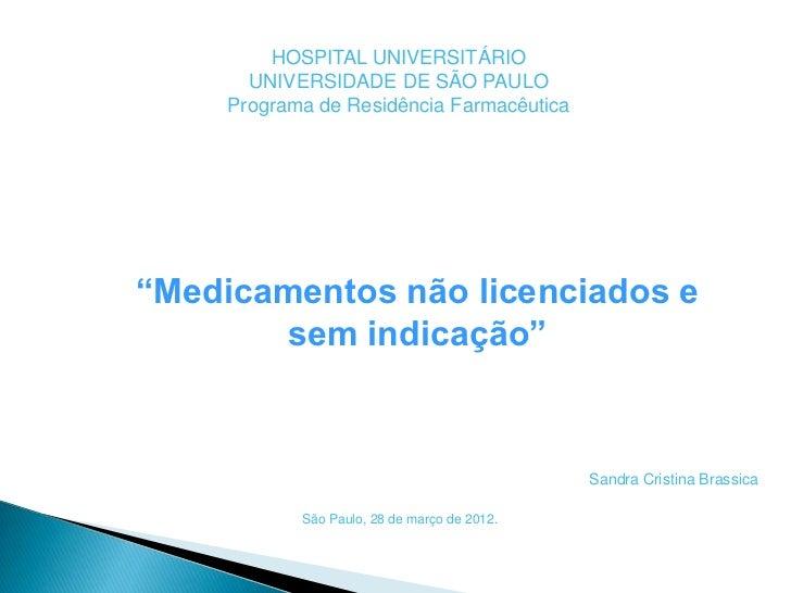 """HOSPITAL UNIVERSITÁRIO       UNIVERSIDADE DE SÃO PAULO     Programa de Residência Farmacêutica""""Medicamentos não licenciado..."""