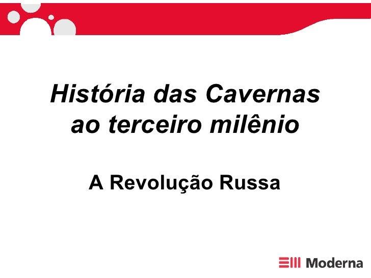 História das Cavernas ao terceiro milênio A Revolução Russa