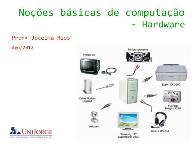 Noções básicas de computação                     - HardwareProfª Jocelma RiosAgo/2012