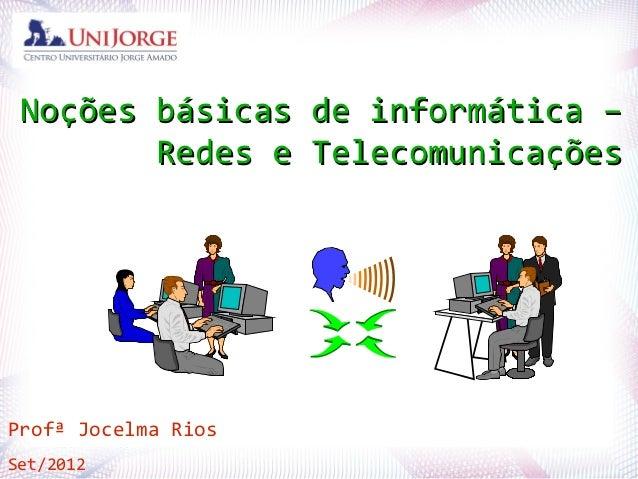 Noções básicas de informática –        Redes e TelecomunicaçõesProfªJocelma Rios  Profª.         Jocelma Rios             ...