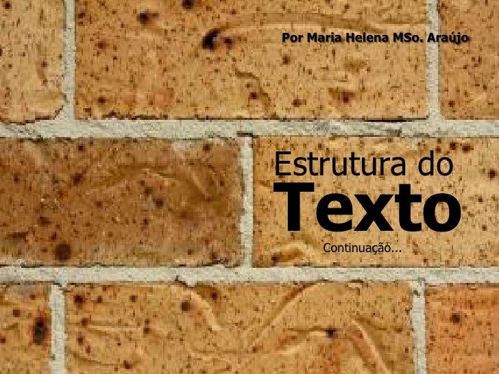 Por Maria Helena MSo. Araújo     Estrutura do Texto Continuação...