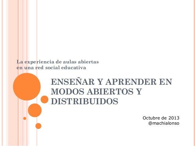 La experiencia de aulas abiertas en una red social educativa  ENSEÑAR Y APRENDER EN MODOS ABIERTOS Y DISTRIBUIDOS Octubre ...