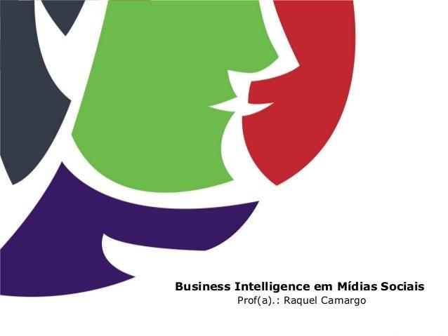 Business Intelligence em Mídias Sociais Prof(a).: Raquel Camargo