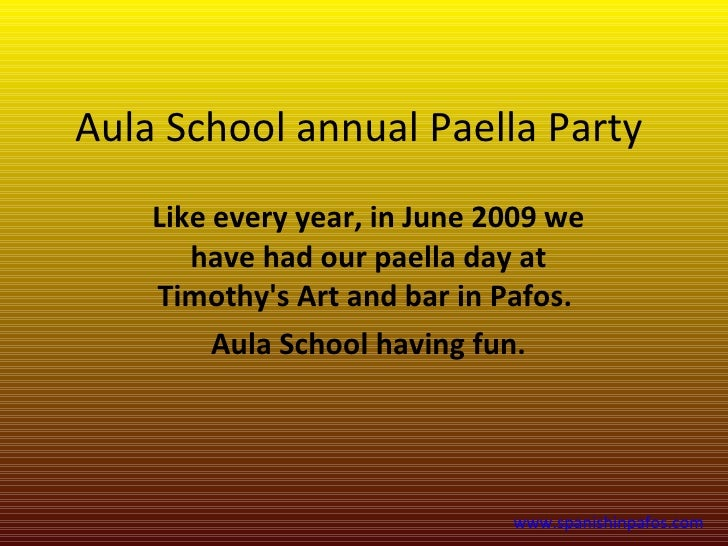 Aula School annual Paella Party     Like every year, in June 2009 we        have had our paella day at     Timothy's Art a...