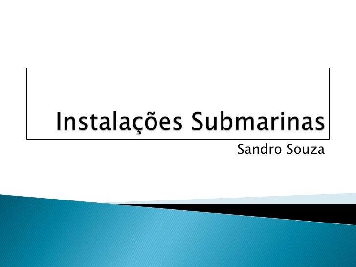 Instalações Submarinas<br />Sandro Souza<br />