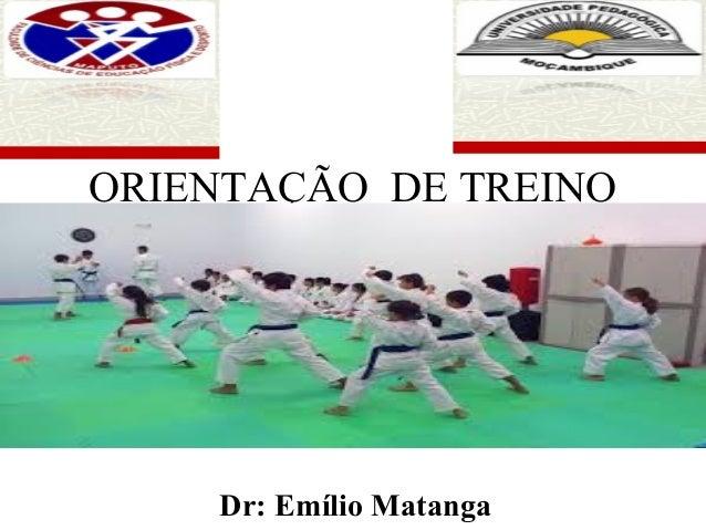 ORIENTAÇÃO DE TREINO Dr: Emílio Matanga
