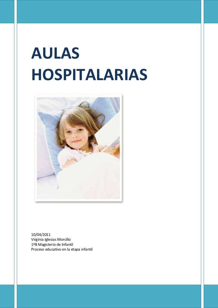 AULAS HOSPITALARIAS-2794026416010/04/2011Virginia Iglesias Morcillo1ºB Magisterio de InfantilProceso educativo en la etapa...
