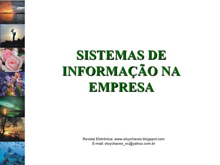 Revista Eletrônica: www.eloychaves.blogspot.com E-mail: eloychaves_ec@yahoo.com.br SISTEMAS DE INFORMAÇÃO NA EMPRESA