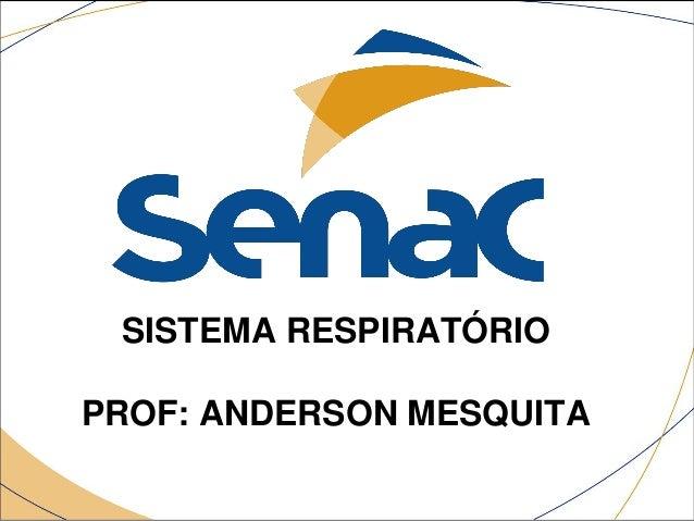 SISTEMA RESPIRATÓRIO PROF: ANDERSON MESQUITA