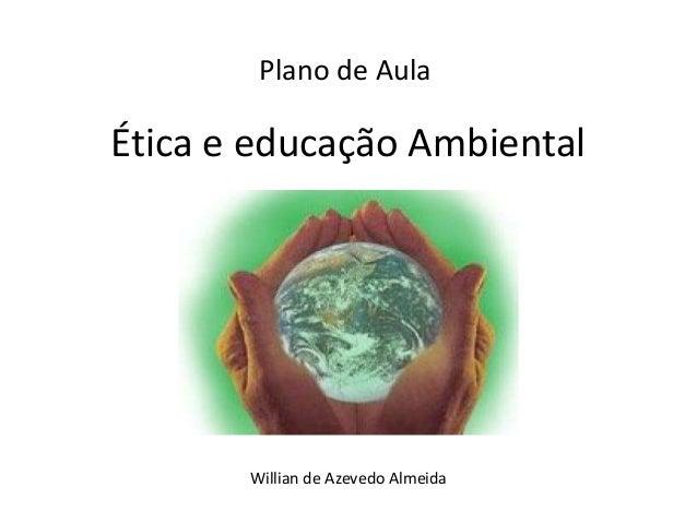 Ética e educação Ambiental Plano de Aula Willian de Azevedo Almeida
