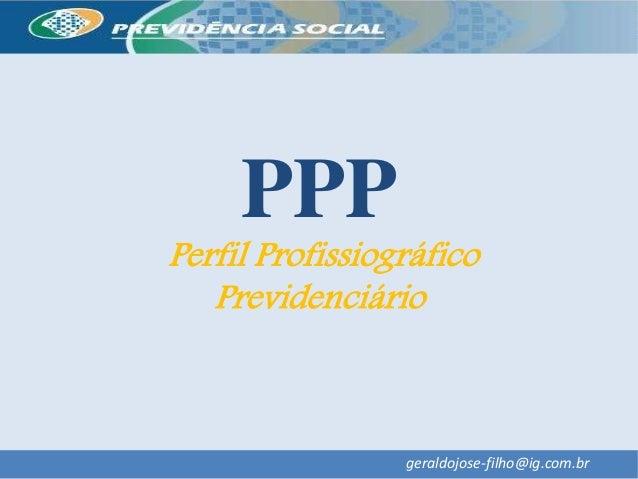 PPP Perfil Profissiográfico Previdenciário geraldojose-filho@ig.com.br