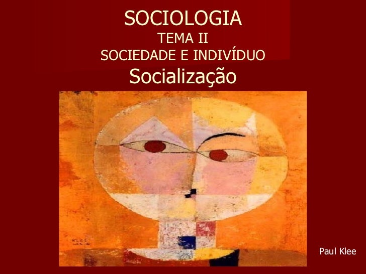 SOCIOLOGIA TEMA II SOCIEDADE E INDIVÍDUO Socialização Paul Klee