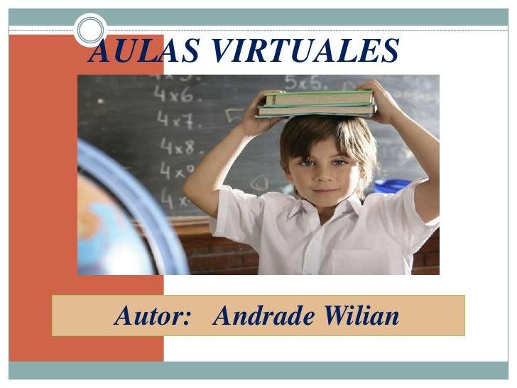 AULAS VIRTUALES<br />Autor:   Andrade Wilian<br />