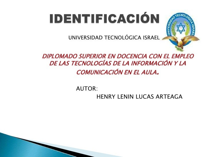 UNIVERSIDAD TECNOLÓGICA ISRAEL.<br />   DIPLOMADO SUPERIOR EN DOCENCIA CON EL EMPLEO DE LAS TECNOLOGÍAS DE LA INFORMACIÓN ...