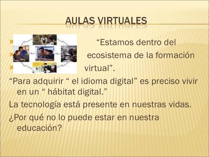 """<ul><li>""""Estamos dentro del  </li></ul><ul><li>ecosistema de la formación  </li></ul><ul><li>virtual"""". </li></ul><ul><li>""""..."""