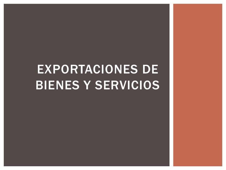 EXPORTACIONES DEBIENES Y SERVICIOS
