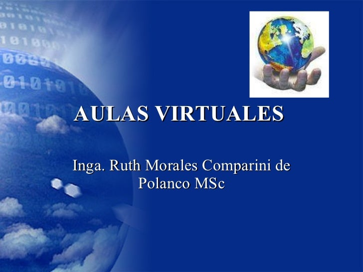 AULAS VIRTUALES  Inga. Ruth Morales Comparini de Polanco MSc