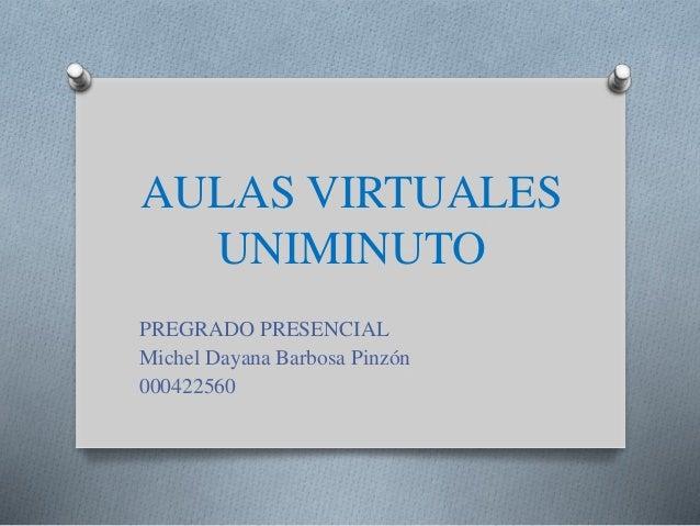 AULAS VIRTUALES UNIMINUTO PREGRADO PRESENCIAL Michel Dayana Barbosa Pinzón 000422560