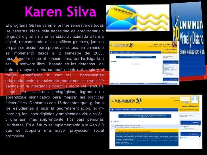 Karen SilvaEl programa GBI se ve en el primer semestre de todaslas carreras. Nace dela necesidad de aprovechar unlenguaje ...