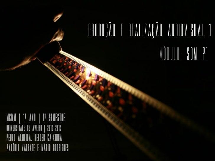 Produção e Realização Audiovisual 1                                                         MÓDULO: SOM P1mcmm | 1º Ano | ...