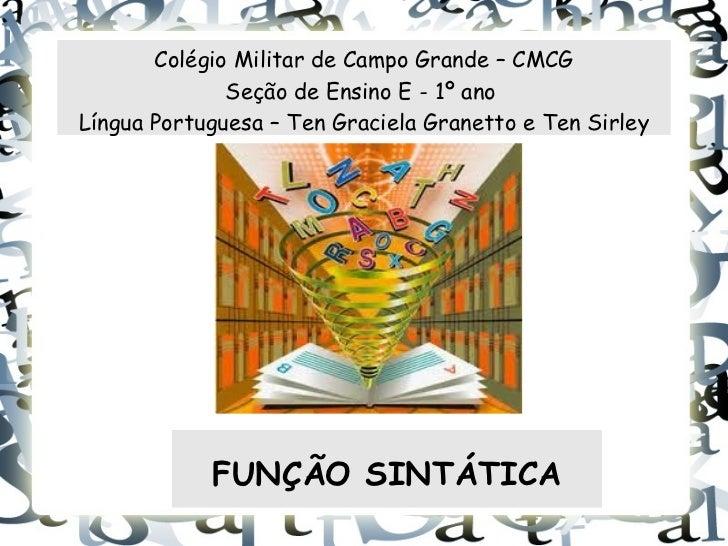 Colégio Militar de Campo Grande – CMCG              Seção de Ensino E - 1º anoLíngua Portuguesa – Ten Graciela Granetto e ...