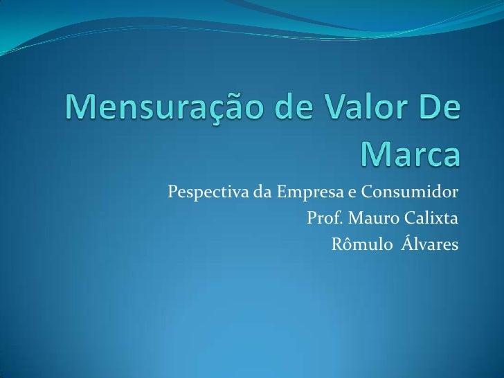 Pespectiva da Empresa e Consumidor                Prof. Mauro Calixta                   Rômulo Álvares