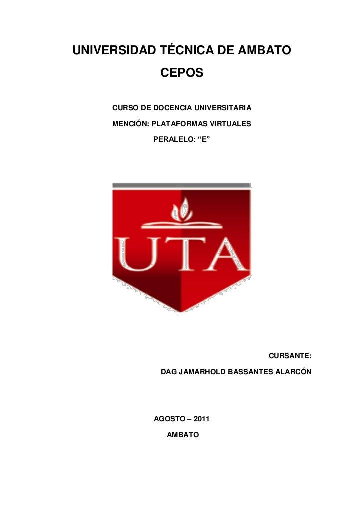 UNIVERSIDAD TÉCNICA DE AMBATO               CEPOS     CURSO DE DOCENCIA UNIVERSITARIA     MENCIÓN: PLATAFORMAS VIRTUALES  ...